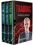 TRADING: La Raccolta Completa, include Trading System, Analisi Tecnica e Trading Online