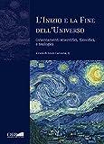 L'inizio e la fine dell'universo. Orientamenti scientifici, filosofici e teologici