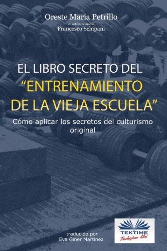 El libro secreto del entrenamiento de la vieja escuela: Cómo aplicar los secretos del culturismo original