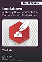bookdown: Authoring Books and Technical Documents with R Markdown (Chapman & Hall/CRC The R Series)