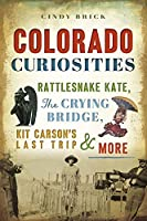 Colorado Curiosities: Rattlesnake Kate, the Crying Bridge, Kit Carson's Last Trip and More