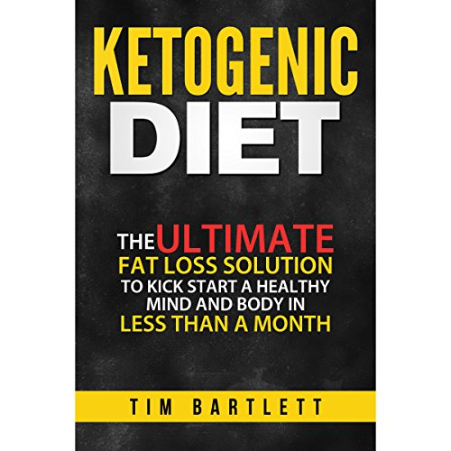 Ketogenic Diet: The Ultimate Fat Loss Solution to Kickstart a Healthy Mind and Body in Less Than a Month audiobook cover art