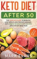 Keto Diet After 50: Keto for Seniors - The Complete Guide to Burn Fat, Lose Weight, and Prevent Diseases - With Simple 30 Minute Recipes and a 30-Day Meal Plan