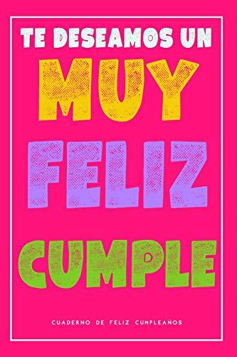Cuaderno De Feliz Cumpleaños: Regalo Para Cumpleaños - Cuaderno De Notas - Te Deseamos Un Muy Feliz Cumple - Tanto para Mujer, Hombre, Amiga, Hermana, ... Novio, Abuela y otros (Spanish Edition)