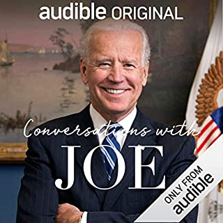 Conversations with Joe                   By:                                                                                                                                 Joe Biden                               Narrated by:                                                                                                                                 Joe Biden                      Length: 5 hrs and 22 mins     104 ratings     Overall 4.6