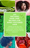 101 NATURAL HAIR CARE RECIPES FOR AFRO-TEXTURED HAIR: The Ultimate D.I.Y. hair Care Recipe Book