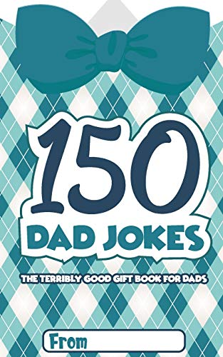 150 Dad Jokes: The Terribly Good Father's Day Gift Book for Dads (Funny Dad Jokes, Band 2)