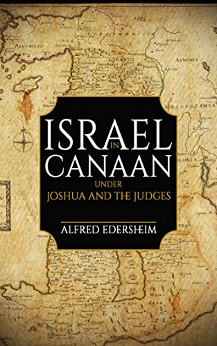 Israel in Canaan Under Joshua and the Judges (English Edition)