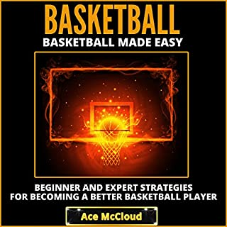 Basketball Made Easy: Beginner and Expert Strategies for Becoming a Better Basketball Player cover art