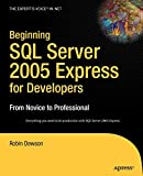 Beginning SQL Server 2005 Express for Developers: From Novice to Professional (Expert's Voice in .NET)