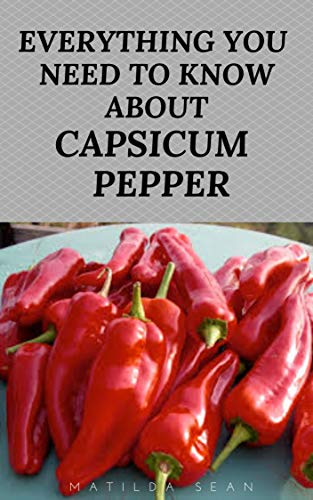 EVERYTHING YOU NEED TO KNOW ABOUT CAPSICUM PEPPER: Nutritional benefit and healthy usage of capsicum pepper in your daily diet