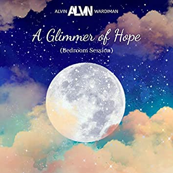 A Glimmer of Hope (Bedroom Session)