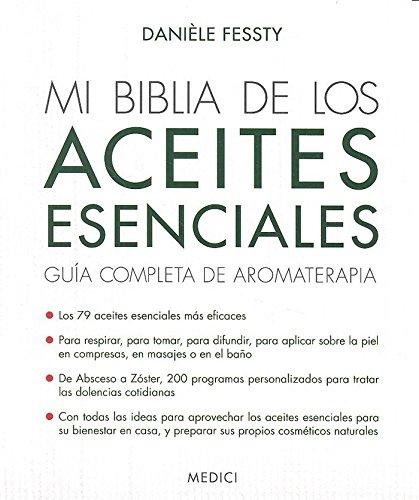 MI BIBLIA DE LOS ACEITES ESENCIALES: Guía completa de aromaterapia (SALUD Y VIDA DIARIA)