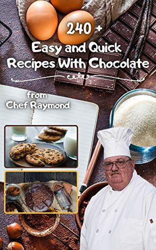 240 + Easy and Quick Recipes With Chocolate: desserts for all occasions, in cups, bar and fontaine and hummus (English Edition)