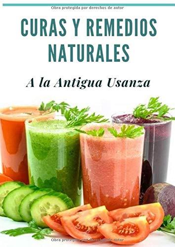 Curas y Remedios Naturales a la Antigua Usanza (Spanish Edition)