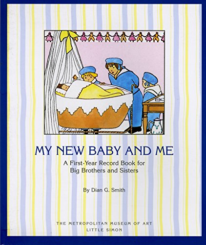 My New Baby and Me: A First Year Record Book for Big Brothers and Sisters: A First Year Record Book For Big Brothers And Big Sisters