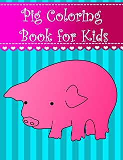 Pig Coloring Book for Kids: Big, simple and easy pig coloring book for kids, boys, girls and toddlers. Large farm animal pictures with adorable and ... (Animal Coloring Books for kids) (Volume 24)