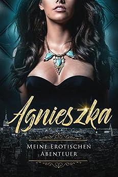 Agnieszka - Meine Erotischen Abenteuer (ab 18) (German Edition) by [Agnieszka L.]