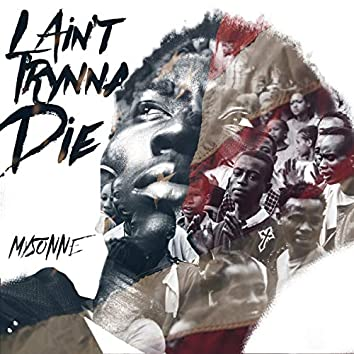 I Ain't Trynna Die (feat. Cook Monsta Da Illest & Mani The Mogul)