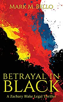 Betrayal in Black (A Zachary Blake Legal Thriller Book 4) by [Mark M. Bello]