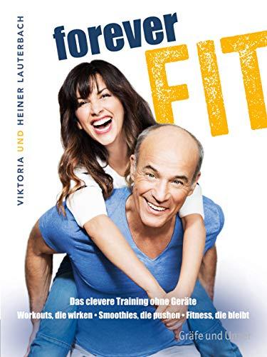 Forever fit: Das clevere Workout ohne Geräte. Workouts, die wirken - Smoothies, die pushen - Fitness, die bleibt. (Gräfe und Unzer Einzeltitel)