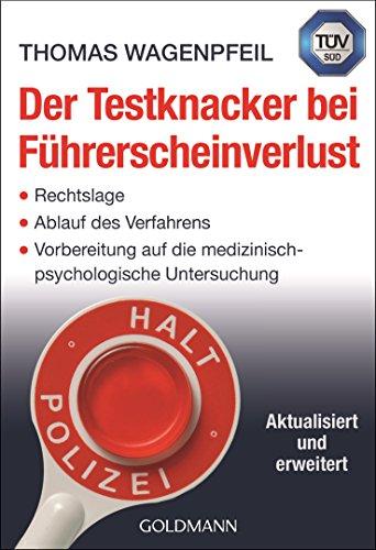 Der Testknacker bei Führerscheinverlust: Rechtslage/Ablauf des Verfahrens/Vorbereitung auf die medizinisch-psychologische Untersuchung - Aktualisiert und erweitert