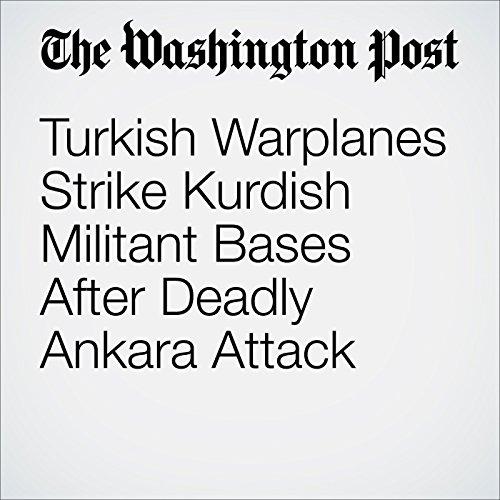 Turkish Warplanes Strike Kurdish Militant Bases After Deadly Ankara Attack audiobook cover art