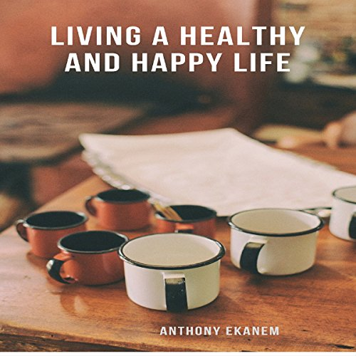 Living a Healthy and Happy Life audiobook cover art