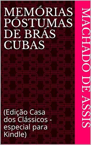 Memórias Póstumas de Brás Cubas: (Edição Casa dos Clássicos - especial para Kindle)