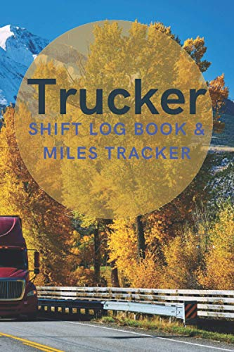 Trucker Shift Log Book & Miles Tracker: A Journal for Road Warriors to Keep Organized Work Management Tool