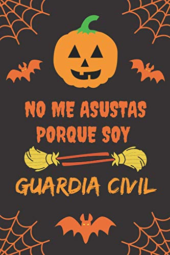 NO ME ASUSTAS PORQUE SOY GUARDIA CIVIL: CUADERNO DE HALLOWEEN. CUADERNILLO DE NOTAS, LIBRETA DE APUNTES, DIARIO PERSONAL O AGENDA. REGALO DE CUMPLEAOS.
