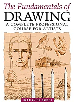 The Fundamentals of Drawing: A Complete Professional Course for Artists by [Barrington Barber]