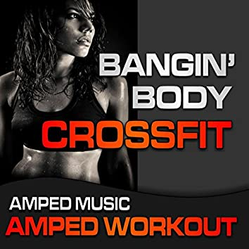 Bangin Body CrossFit (Amped Music Workout Mix R)