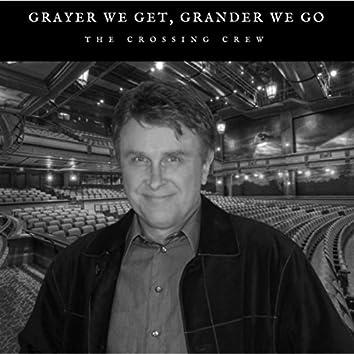 Grayer We Get, Grander We Go