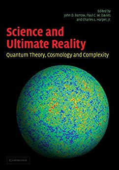 Science and Ultimate Reality: Quantum Theory, Cosmology, and Complexity by [John D. Barrow, Paul C. W. Davies, Charles L. Harper, Jr]