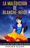 La malédiction de Blanche-Neige: La suite du conte des frères Grimm
