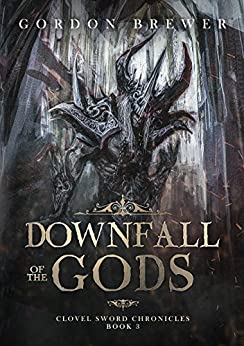 Downfall of the Gods: Clovel Sword Chronicles Epic Fantasy Book 3 (Clovel Sword Series) by [Gordon Brewer]