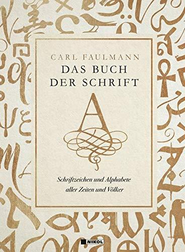 Das Buch der Schrift: Schriftzeichen und Alphabete aller Zeiten und Völker