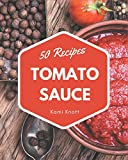 50 Tomato Sauce Recipes: A Tomato Sauce Cookbook to Fall In Love With