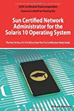 Sun Certified Network Administrator for the Solaris 10 Operating System Certification Exam Preparation Course in a Book for Passing the Solaris ... on Your First Try Certification Study Guide By William Manning