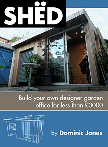 SHËD: Build your own designer garden office for less than £3000: The Book of the 2010 Shed of the year runner up 'One Grand Designs' shed