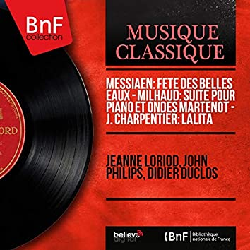 Messiaen: Fête des belles eaux - Milhaud: Suite pour piano et ondes Martenot - J. Charpentier: Lalita (Stereo Version)