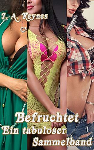 Befruchtet - Ein tabuloser Sammelband: 6 erotische Geschichten in einem Buch