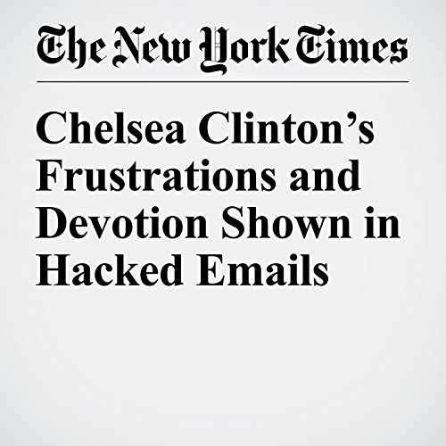 Chelsea Clinton's Frustrations and Devotion Shown in Hacked Emails audiobook cover art