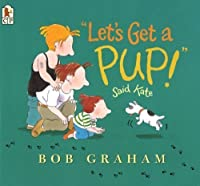 Let's Get a Pup! Said Kate by Bob Graham(2003-07-14)