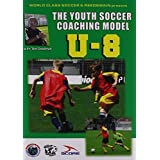 The Youth Soccer Coaching Model - U8 by Tom Goodman