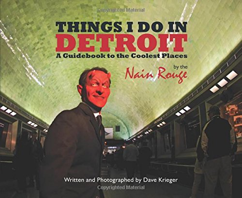 Things I Do in Detroit: A Guidebook to the Coolest Places by the Nain Rouge