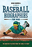 Baseball Biographies for Kids: The Greatest Players from the 1960s to Today (Biographies of Today's Best Players)