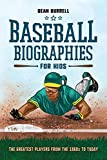 Baseball Biographies for Kids: The Greatest Players from the 1960s to Today (Biographies of Todays Best Players)