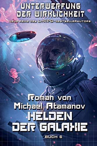 Helden der Galaxie (Unterwerfung der Wirklichkeit Buch 6): LitRPG-Serie
